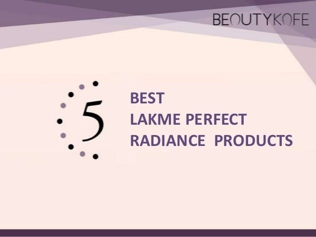 BEST LAKME PERFECT RADIANCE PRODUCTS
