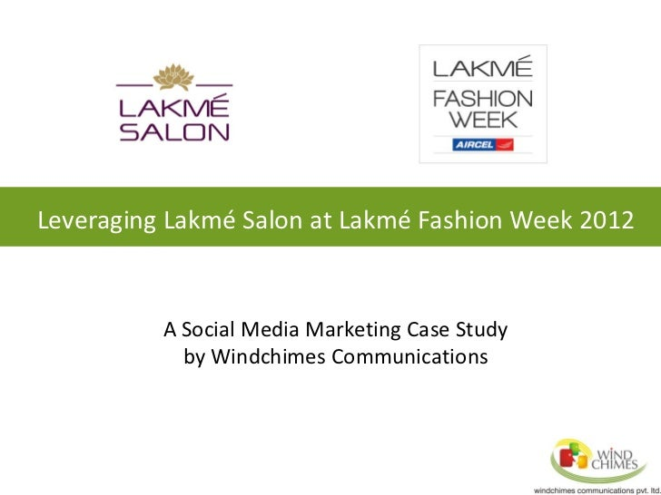 Leveraging Lakmé Salon at Lakmé Fashion Week 2012          A Social Media Marketing Case Study            by Windchimes Co...
