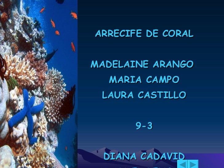 ARRECIFE DE CORAL MADELAINE ARANGO  MARIA CAMPO LAURA CASTILLO 9-3 DIANA CADAVID OTONIEL RENGIFO