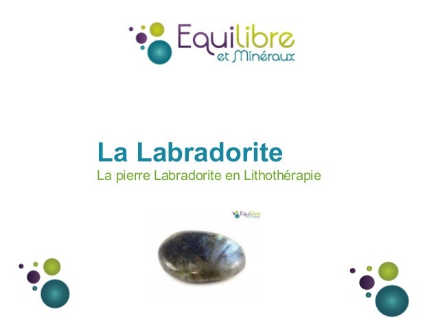 La Labradorite La pierre Labradorite en Lithothérapie