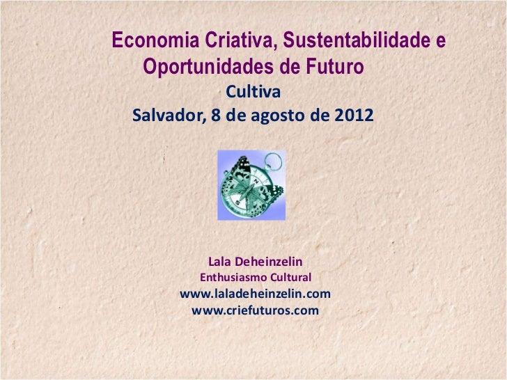 Economia Criativa, Sustentabilidade e   Oportunidades de Futuro              Cultiva  Salvador, 8 de agosto de 2012       ...
