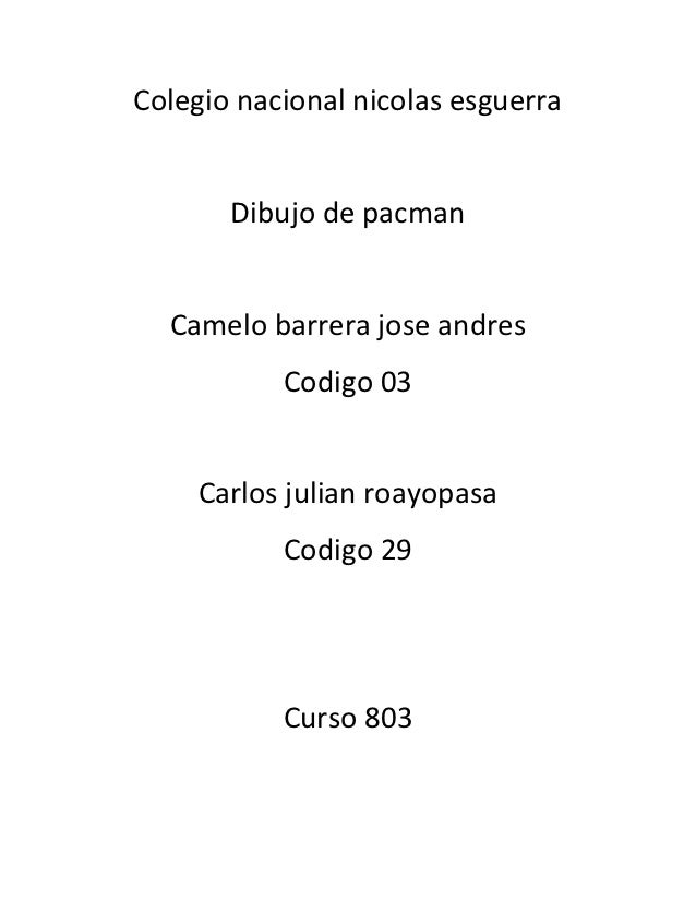 Colegio nacional nicolas esguerra       Dibujo de pacman  Camelo barrera jose andres           Codigo 03    Carlos julian ...