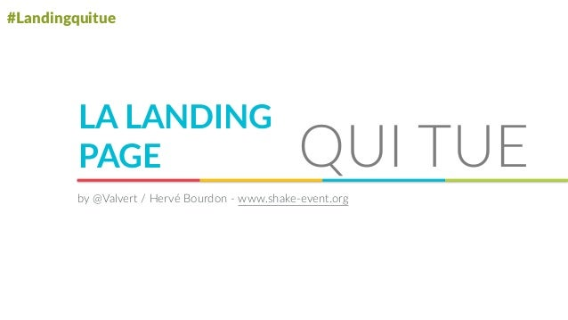 #Landingquitue LA LANDING  PAGE QUI TUE by @Valvert / Hervé Bourdon -‐ www.shake-‐event.org