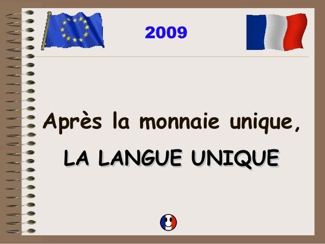 2009Après la monnaie unique, LA LANGUE UNIQUE