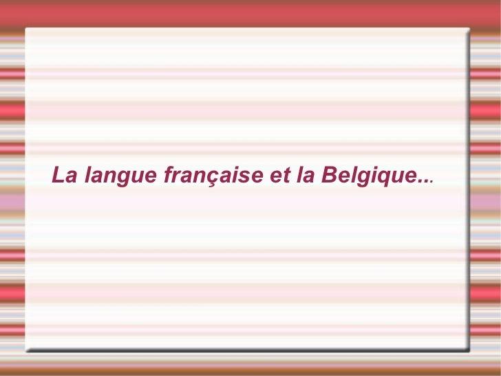 La langue française et la Belgique.. .
