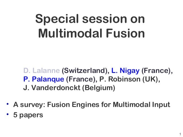 Special session on Multimodal Fusion • A survey: Fusion Engines for Multimodal Input • 5 papers D. Lalanne (Switzerland), ...