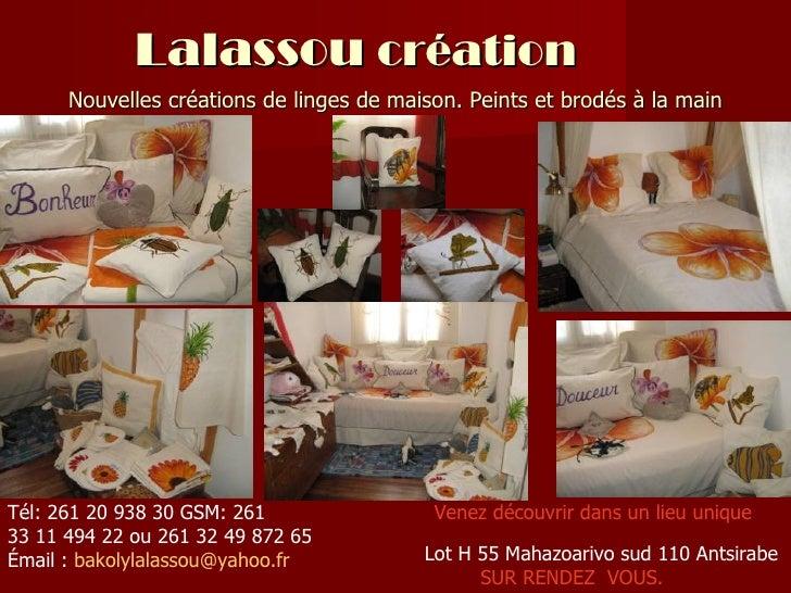 Lalassou création      Nouvelles créations de linges de maison. Peints et brodés à la mainTél: 261 20 938 30 GSM: 261     ...
