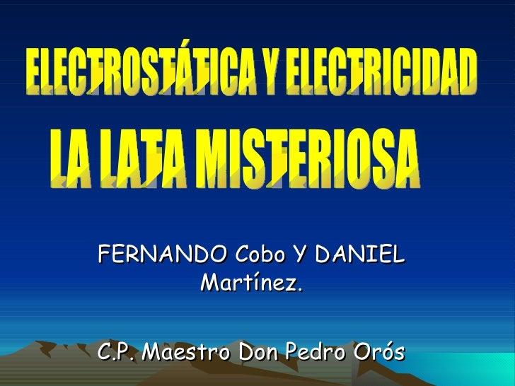 FERNANDO Cobo Y DANIEL Martínez. C.P. Maestro Don Pedro Orós LA LATA MISTERIOSA ELECTROSTÁTICA Y ELECTRICIDAD