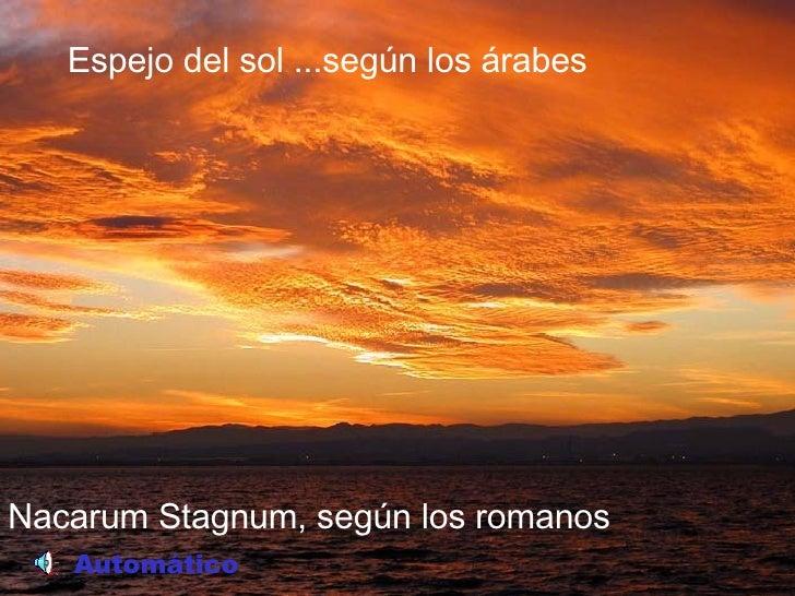Nacarum Stagnum, según los romanos Espejo del sol ...según los árabes Automático