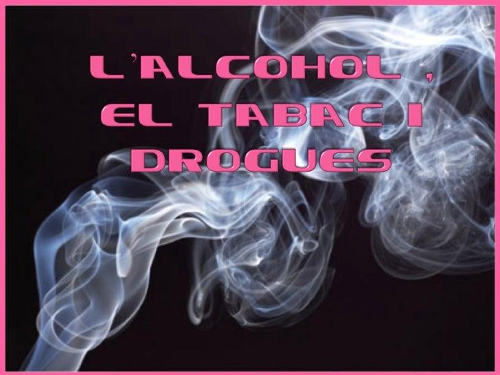 L'Alcohol I El Tabac I Drogues