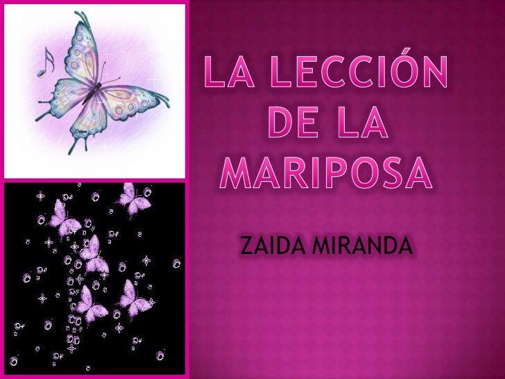 LA LECCIÓN DE LA MARIPOSA<br />ZAIDA MIRANDA<br />