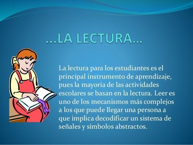 La lectura para los estudiantes es el principal instrumento de aprendizaje, pues la mayoría de las actividades escolares s...