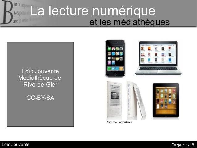 La lecture numérique La lecture numérique  et les médiathèques  Loïc Jouvente Mediathèque de Rive-de-Gier CC-BY-SA  Source...