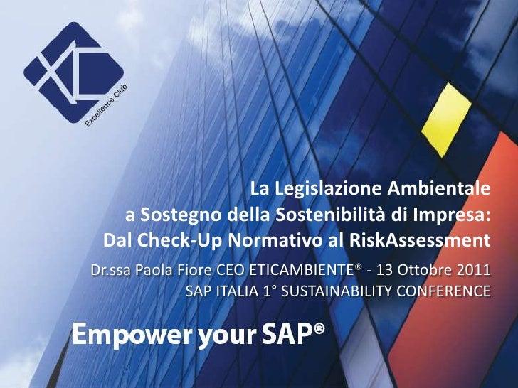 La legislazione ambientale a sostegno della sostenibilità di impresa  dal check-up normativo al risk assessment - sap italy 1st sustainability conference 2011