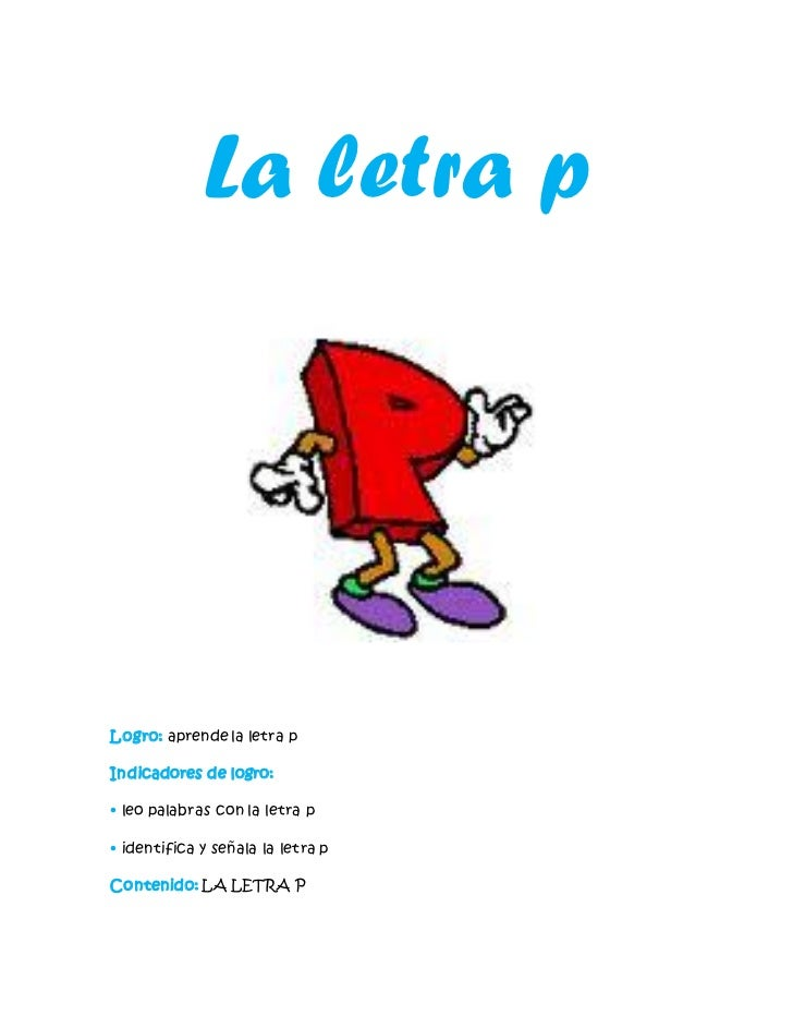 La letra pLogro: aprende la letra pIndicadores de logro:• leo palabras con la letra p• identifica y señala la letra pConte...