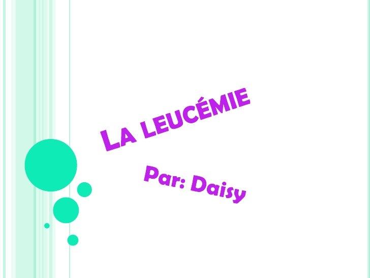 La leucémie<br />Par: Daisy<br />