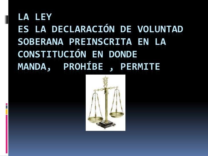 LA LEYES LA DECLARACIÓN DE VOLUNTADSOBERANA PREINSCRITA EN LACONSTITUCIÓN EN DONDEMANDA, PROHÍBE , PERMITE
