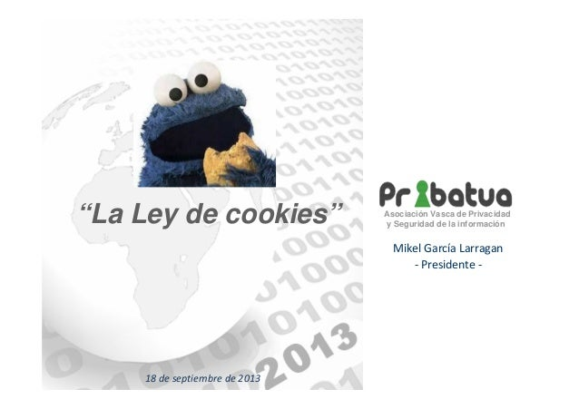 """""""La Ley de cookies""""  Asociación Vasca de Privacidad y Seguridad de la información  Mikel García Larragan - Presidente -  1..."""