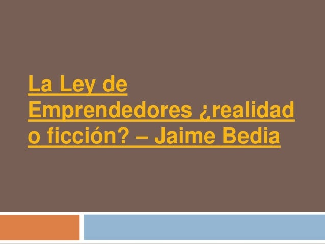 La Ley deEmprendedores ¿realidado ficción? – Jaime Bedia