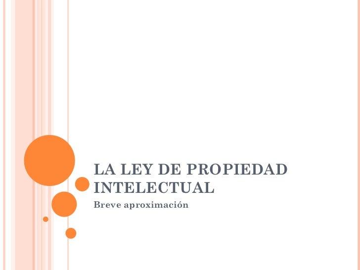 LA LEY DE PROPIEDAD INTELECTUAL Breve aproximación