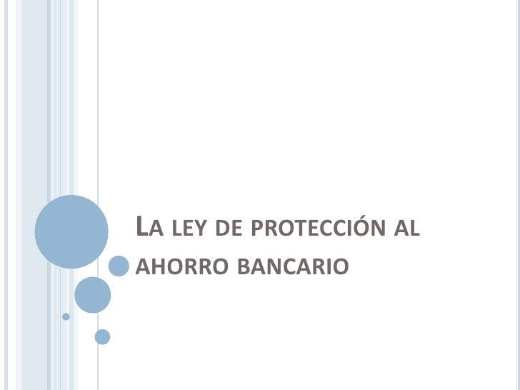 La ley de protección al ahorro bancario. Exposición Esmeralda Vidal