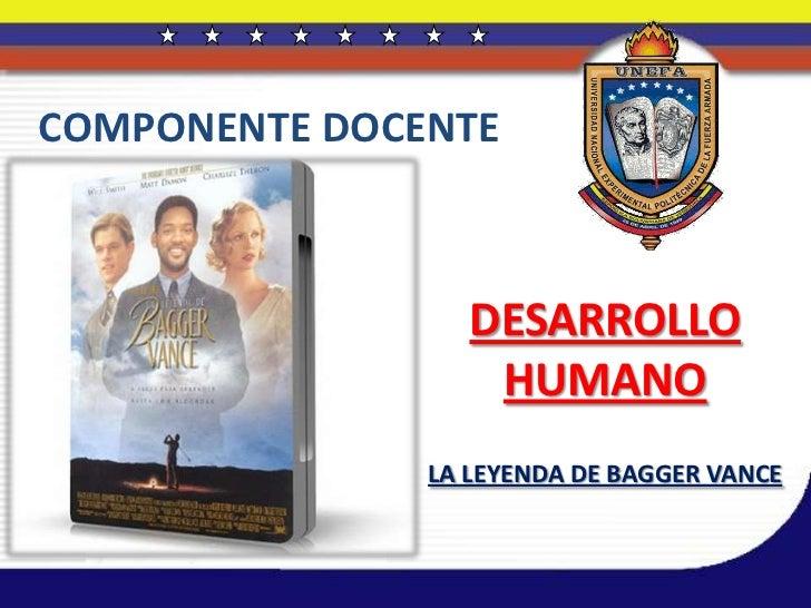 COMPONENTE DOCENTE                  DESARROLLO                   HUMANO               LA LEYENDA DE BAGGER VANCE