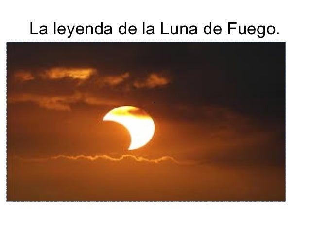 La leyenda de la Luna de Fuego. .