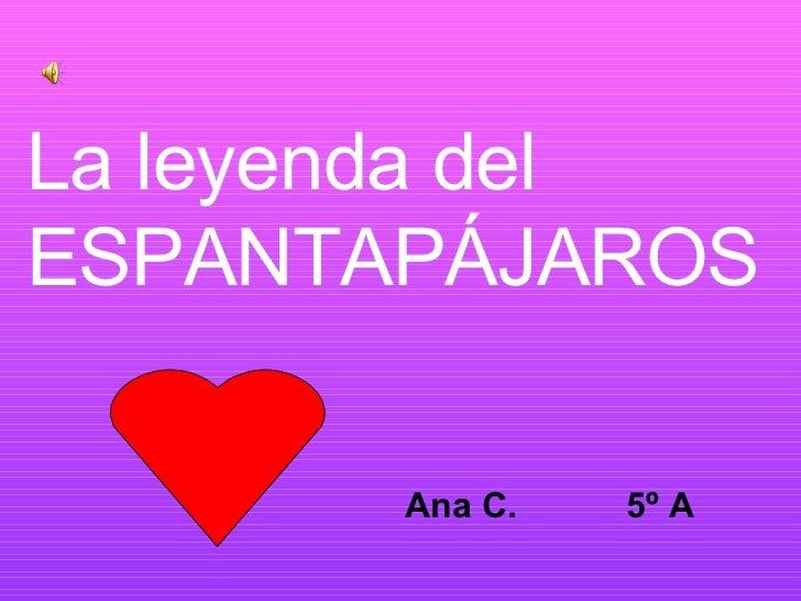 La leyenda del ESPANTAPÁJAROS Ana C.  5º A