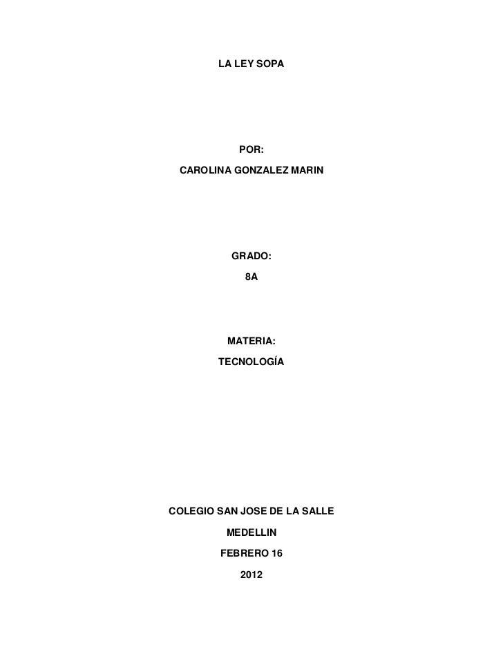 LA LEY SOPA           POR: CAROLINA GONZALEZ MARIN          GRADO:            8A         MATERIA:        TECNOLOGÍACOLEGIO...