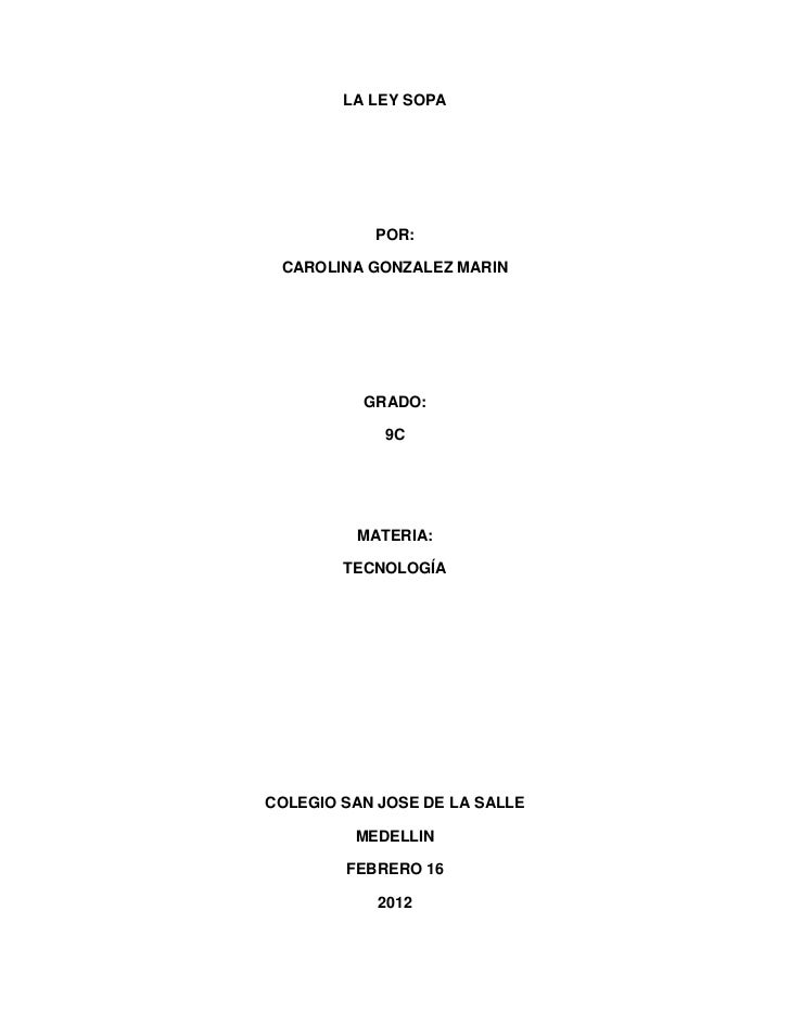 LA LEY SOPA           POR: CAROLINA GONZALEZ MARIN          GRADO:            9C         MATERIA:        TECNOLOGÍACOLEGIO...