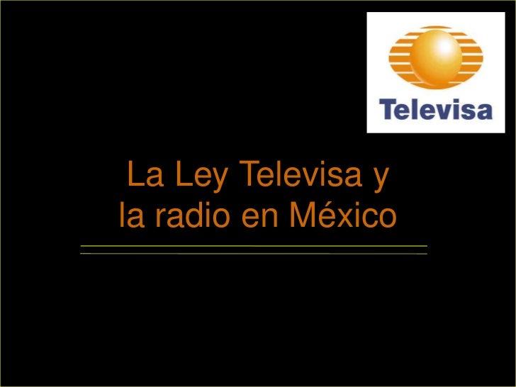 La Ley Televisa y la radio en México<br />