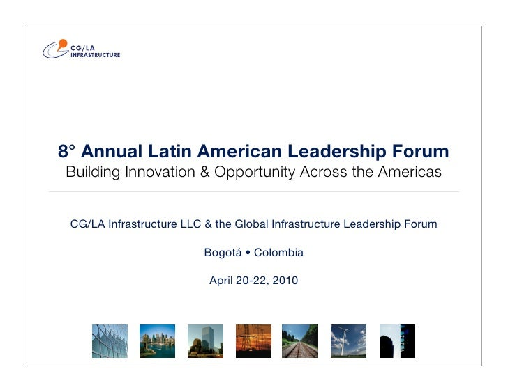 8° Annual Latin American Leadership Forum Building Innovation & Opportunity Across the Americas    CG/LA Infrastructure LL...