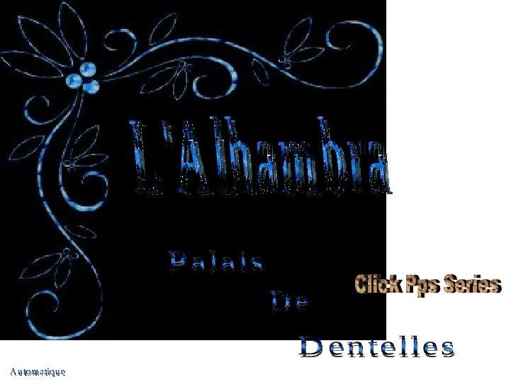 L'Alhambra Palais De Dentelles Automatique Click Pps Series