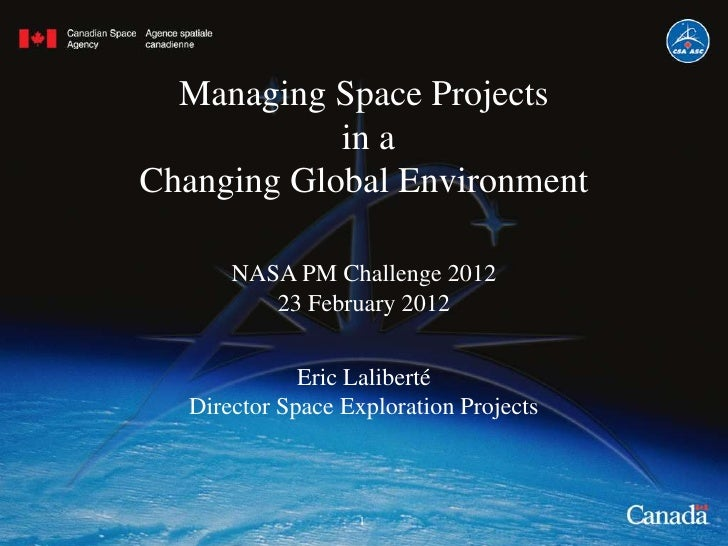 Managing Space Projects            in aChanging Global Environment      NASA PM Challenge 2012         23 February 2012   ...