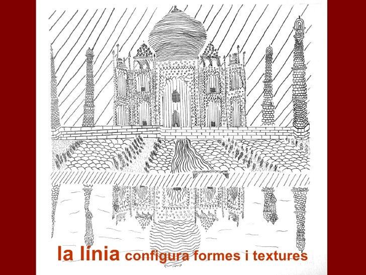 la línia   configura formes i textures