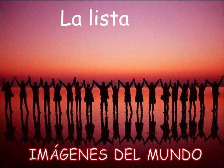 IMÁGENES DEL MUNDO La lista