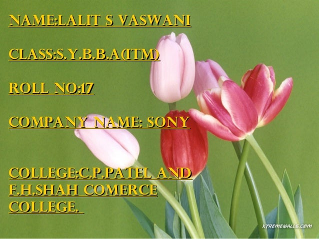 NAME:LALIT S VASWANICLASS:S.Y.B.B.A(ITM)ROLL NO:17COMPANY NAME: SONYCOLLEGE:C.P.PATEL ANDF.H.SHAH COMERCECOLLEGE.
