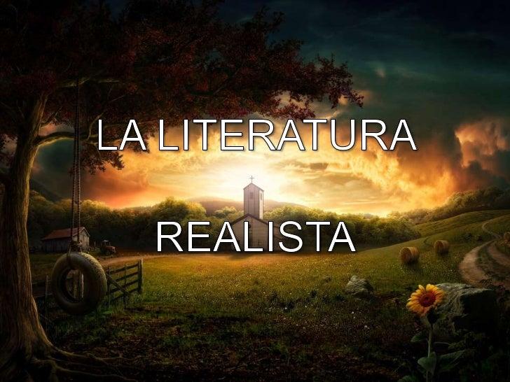 • La literatura realista se da  en la segunda mitad del      • El desarrollo  siglo XIX, una época en la     industrial en...