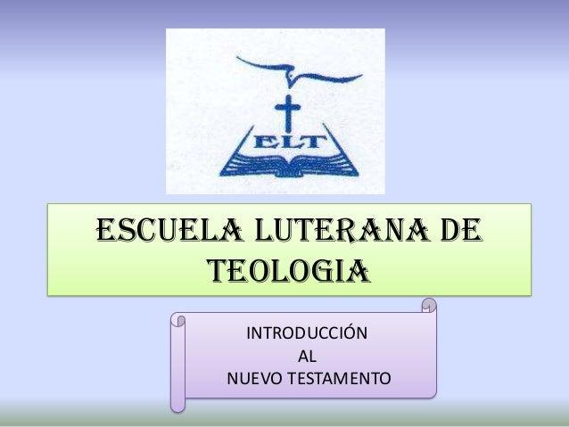ESCUELA LUTERANA DE     TEOLOGIA        INTRODUCCIÓN             AL      NUEVO TESTAMENTO