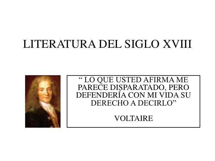 """LITERATURA DEL SIGLO XVIII<br />"""" LO QUE USTED AFIRMA ME PARECE DISPARATADO, PERO DEFENDERÍA CON MI VIDA SU DERECHO A DECI..."""