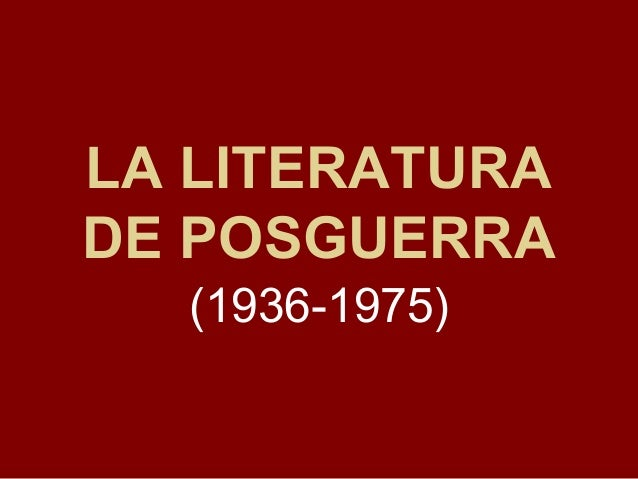 LA LITERATURA DE POSGUERRA (1936-1975)
