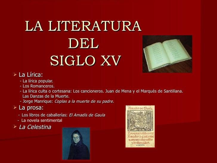 LA LITERATURA  DEL  SIGLO XV <ul><li>La Lírica:  </li></ul><ul><li>- La lírica popular. </li></ul><ul><li>- Los Romanceros...