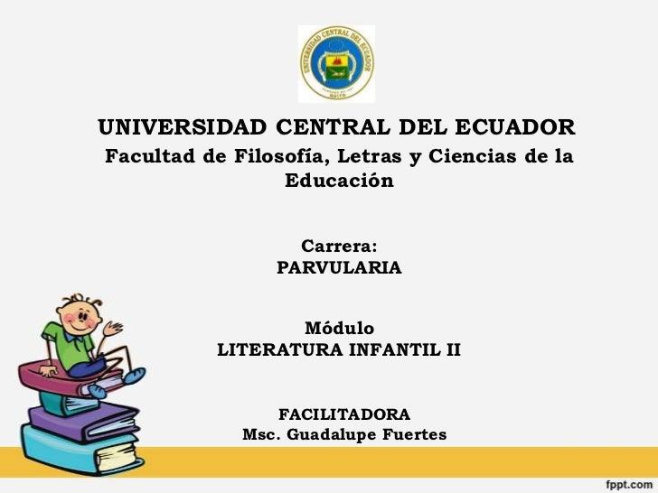 UNIVERSIDAD CENTRAL DEL ECUADOR<br />Facultad de Filosofía, Letras y Ciencias de la Educación<br />Carrera:<br />PARVULARI...