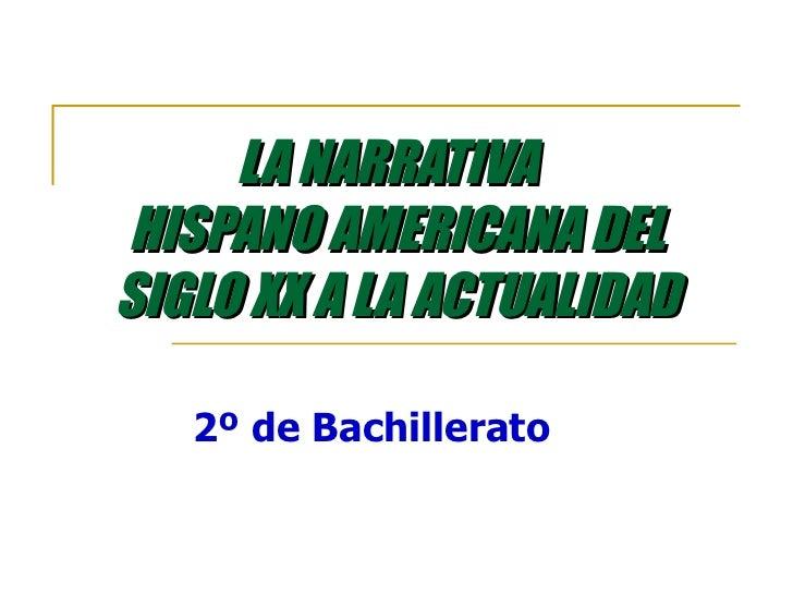 LA NARRATIVA  HISPANO AMERICANA DEL SIGLO XX A LA ACTUALIDAD 2º de Bachillerato