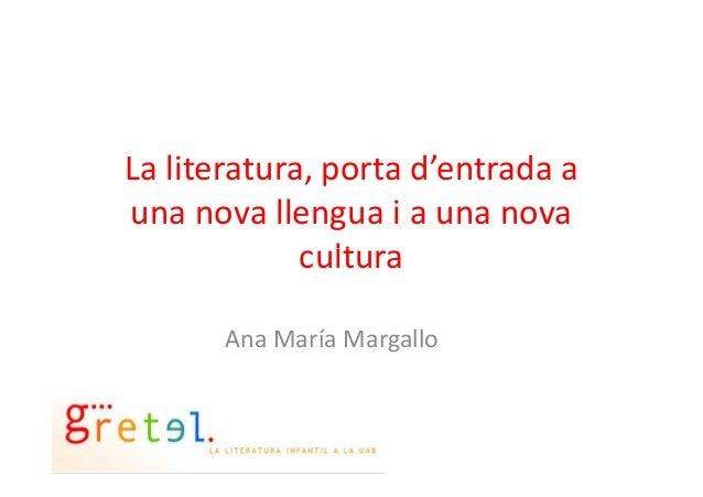 La literatura, porta d'entrada a una nova llengua i a una nova culturacultura Ana María Margallo