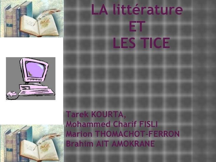LA littérature  ET   LES TICE Tarek KOURTA,  Mohammed Charif FISLI Marion THOMACHOT-FERRON Brahim AIT AMOKRANE