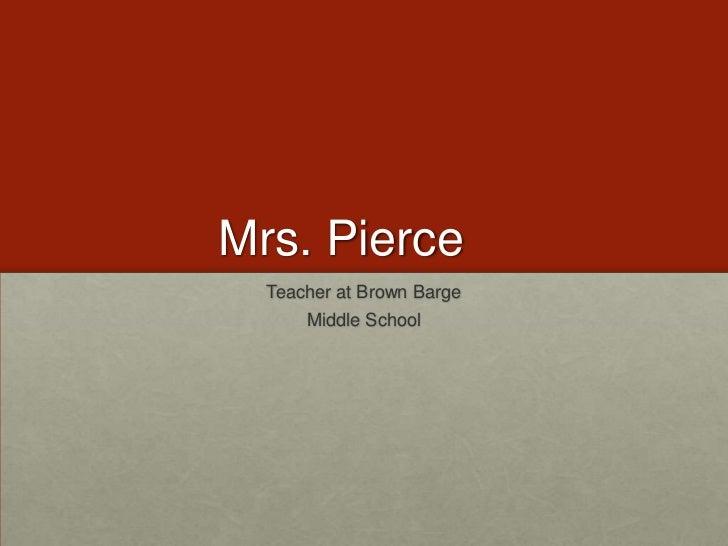 Mrs. Pierce<br />Teacher at Brown Barge <br />Middle School<br />