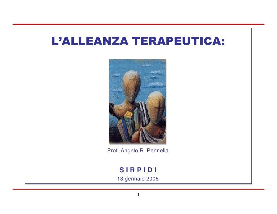 L'ALLEANZA TERAPEUTICA:            Prof. Angelo R. Pennella              SIRPIDI           13 gennaio 2006                ...