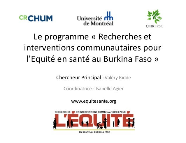 Le programme « Recherches et  interventions communautaires pour  l'Equité en santé au Burkina Faso »  Chercheur Principal ...