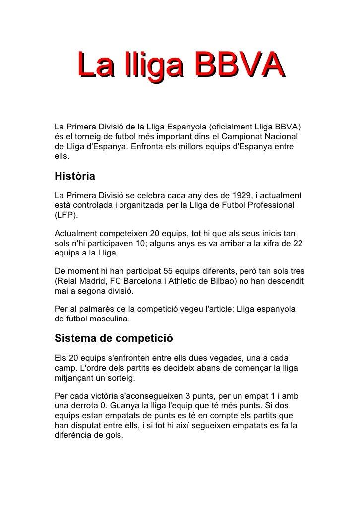 La lliga BBVA La Primera Divisió de la Lliga Espanyola (oficialment Lliga BBVA) és el torneig de futbol més important dins...
